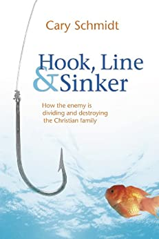 Hook, Line, & Sinker: How the Enemy is Dividing and Destroying the Christian Family (Second Edition) by [Schmidt, Cary]