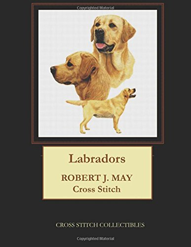 Labradors Robt. J. May Cross Stitch Pattern [Collectibles, Cross Stitch] (Tapa Blanda)