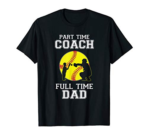 Part time Coach Full time Dad Softball Sport Tshirt Dad gift