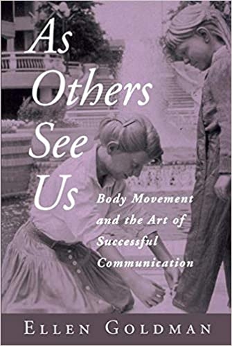 Amazon Com As Others See Us Body Movement And The Art Of Successful Communication 9780415949187 Goldman Ellen Books