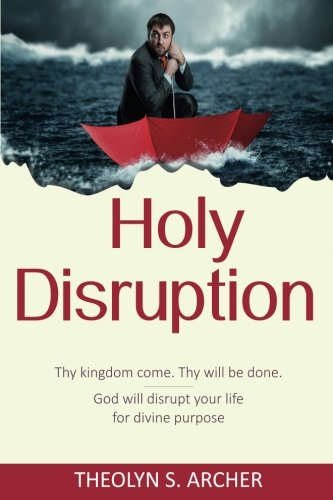 Holy Disruption: Thy kingdom come. Thy will be done. God will disrupt your life for divine purpose pdf