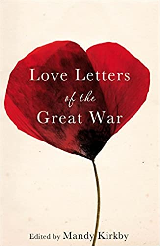 amazoncom love letters of the great war 9780230772830 mandy kirkby helen dunmore books