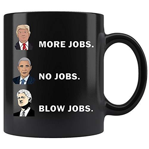 (Donald Trump More Jobs Obama No Jobs Bill Clinton Blow Jobs Political Gift Mug Coffee Mug 11oz & 15oz Gift Tea Cups)
