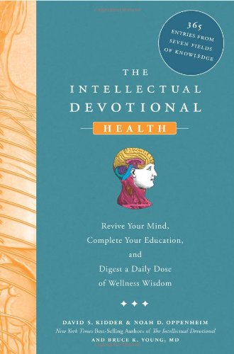 The Intellectual Devotional Health: Revive Your Mind, Complete Your Education, and Digest a Daily Dose of Wellness Wisdom