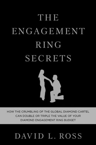 Download The Engagement Ring Secrets: How the Crumbling of the Global Diamond Cartel Can Double or Triple the Value of Your Diamond Engagement Ring Budget PDF