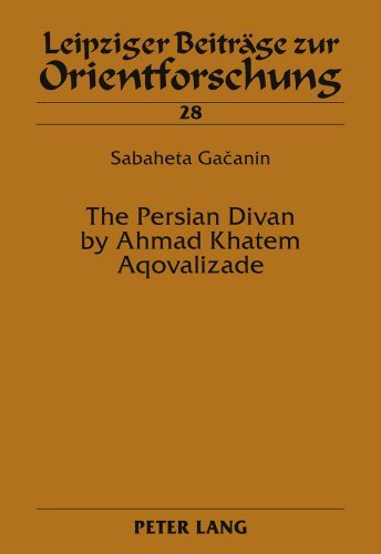 The Persian Divan by Ahmad Khatem Aqovalizade (Leipziger Beitr????ge zur Orientforschung) by Sabaheta Gacanin (2011-06-17)