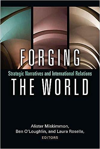 Forging the World: Strategic Narratives and International