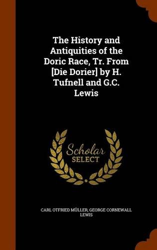 The History and Antiquities of the Doric Race, Tr. From [Die Dorier] by H. Tufnell and G.C. Lewis