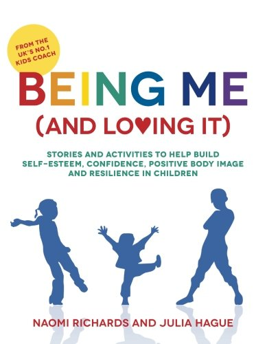 Being Me (and Loving It): Stories and activities to help build self-esteem, confidence, positive body image and resilience in children