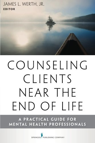 Counseling Clients Near the End of Life: A Practical Guide for Mental Health Professionals by Brand: Springer Publishing Company