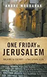 One Friday in Jerusalem: Walking to Calvary- A Tour, a Faith, a Life