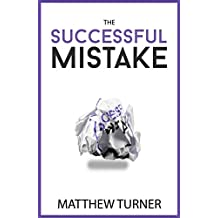The Successful Mistake: How 163 of The World's Greatest Entrepreneurs Transform Failure Into Success