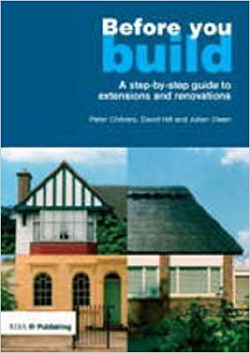 Before You Build: A Step-by-step Guide to Extensions and Renovations by Julian Owen (2007-10-01)