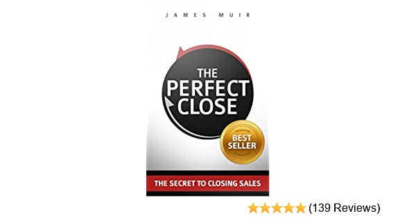 Amazon the perfect close the secret to closing sales the amazon the perfect close the secret to closing sales the best selling practices techniques for closing the deal ebook james muir kindle store fandeluxe
