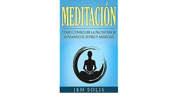 Amazon.com: Meditación: Como conseguir la paz interior aliviando el Estrés y Ansiedad (Spanish Edition) eBook: Jen Solis, Alfredo Jimenez: Kindle Store