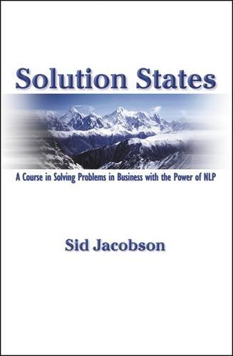 Solution States: A Course in Solving Problems in Business with the Power of NLP