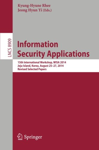 Information Security Applications: 15th International Workshop, WISA 2014, Jeju Island, Korea, August 25-27, 2014. Revised Selected Papers (Lecture Notes in Computer Science)