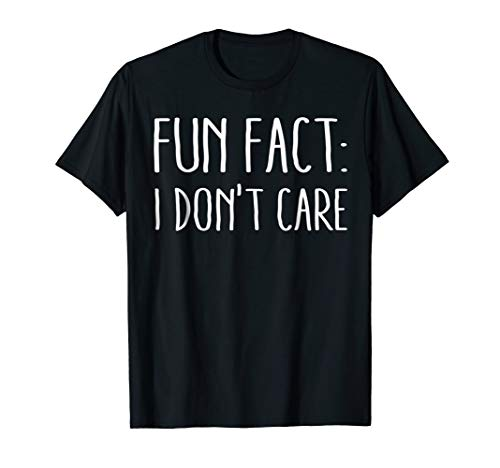 Fun Fact: I Don't Care T-Shirt DON'T CARE ABOUT YOUR FEELING