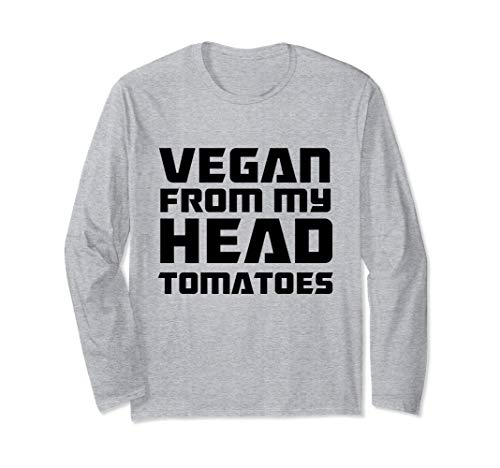 (Awesome Funny Vegan From my head tomatoes  Long Sleeve T-Shirt)