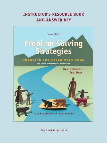 Problem Solving Strategies: Crossing the River with Dogs and other Mathematical Adventures (Instructor's Resource Book & Answer (Logic Answer Key)