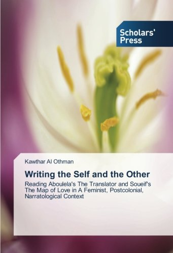 Download Writing the Self and the Other: Reading Aboulela's The Translator and Soueif's The Map of Love in A Feminist, Postcolonial, Narratological Context ebook