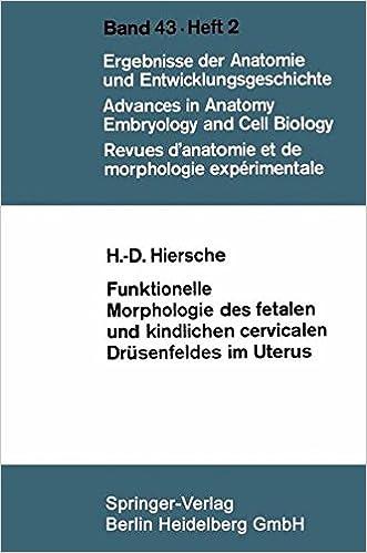 Funktionelle Morphologie des fetalen und kindlichen cervicalen Drüsenfeldes im Uterus (Advances in Anatomy, Embryology and Cell Biology) (German Edition)