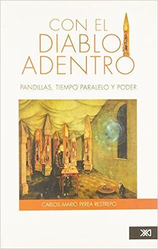 Con el diablo adentro: pandillas, tiempo paralelo y poder (Spanish Edition): Carlos Mario Perea Restrepo: 9789682326899: Amazon.com: Books