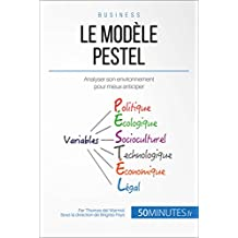 Le Modèle PESTEL: Analyser son environnement pour mieux anticiper (Gestion & Marketing t. 28) (French Edition)