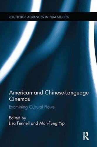 American and Chinese-Language Cinemas: Examining Cultural Flows (Routledge Advances in Film Studies)