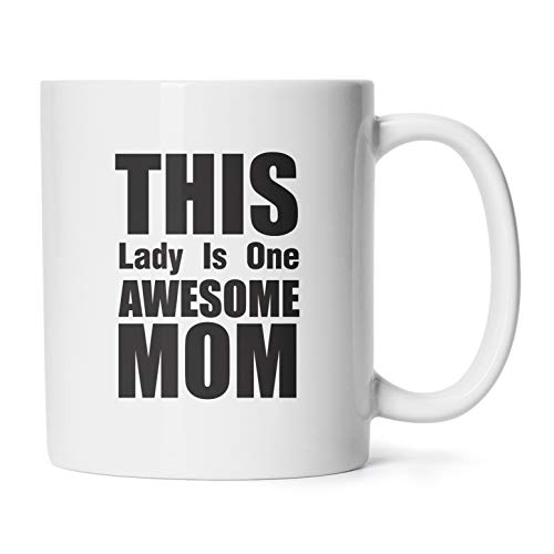Mother's Day Mugs Birthday Presents/Gifts For Mommy To Be This Lady Is One Awesome Mom Coffee Cups 11 Oz (Best Presents For Ladies)
