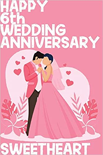 Amazon Com Happy 6th Wedding Anniversary Sweetheart Notebook Gifts For Couples 9798600217621 Gifts Couples Books