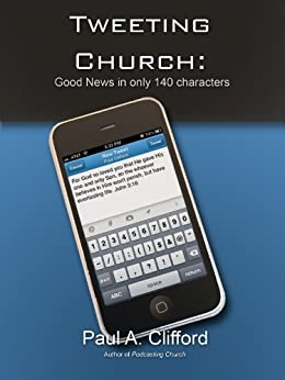 Tweeting Church: How Christians Can Use Twitter to Spread the Gospel and Connect Communities by [Clifford, Paul]