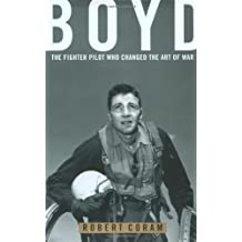 Boyd: The Fighter Pilot Who Changed the Art of War by Coram, Robert [03 April 2003]
