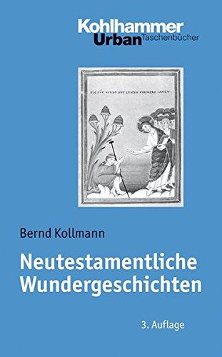 Neutestamentliche Wundergeschichten: Biblisch-theologische Zugänge und Impulse für die Praxis (Urban-Taschenbücher, Band 477)