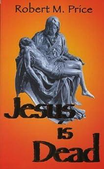 Jesus Is Dead by [Price, Robert M.]