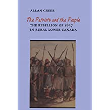 The Patriots and the People: The Rebellion of 1837 in Rural Lower Canada (Heritage)