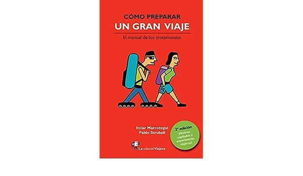 Amazon.com: Cómo preparar un gran viaje.: El manual de los trotamundos. (Spanish Edition) eBook: Itziar Marcotegui, Pablo Strubell, César Fernández Arias: ...
