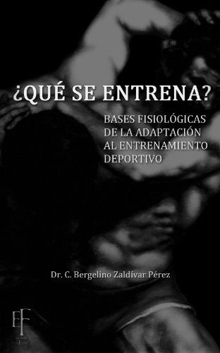 Descargar Libro ¿qué Se Entrena?: Bases Fisiológicas De La Adaptación Al Entrenamiento Deportivo Bergelino Zaldívar Pérez