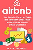Airbnb: How To Make Money On Airbnb and Easily Earn Up to $10,000 A Month In The (Airbnb, Hosting, Real Estate, Bed and Breakfast, Vacation Rental, Entrepreneur) offers