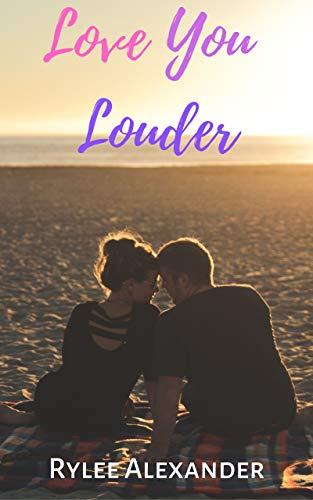 Love You Louder Kindle Edition By Rylee Alexander Romance