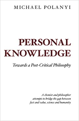 Personal Knowledge: Towards a Post-Critical Philosophy, Polanyi, Michael