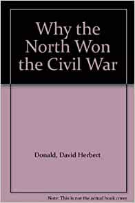 why the north won the civil How the south could have won the civil war by bevin alexander provides a  startling account of  davis was opposed to offensive action against the north.