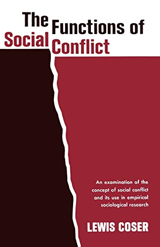 The Functions of Social Conflict: An Examination of the Concept of Social Conflict and Its Use in Empirical Sociological