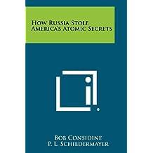 How Russia Stole America's Atomic Secrets by Bob Considine (2012-09-08)