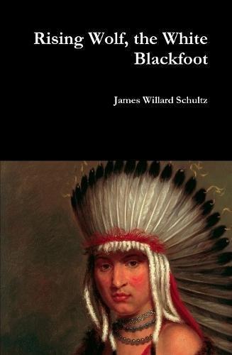Rising Wolf, the White Blackfoot PDF