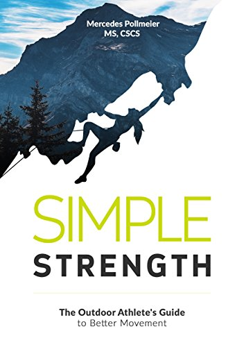 Simple Strength: The Outdoor Athlete's Guide to Better -