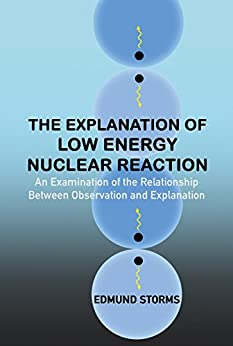 The Explanation of Low Energy Nuclear Reaction: An Examination of the Relationship Between Observation and Explanation by [Storms, Edmund]