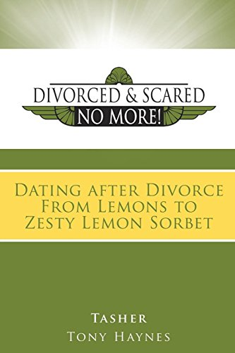 Divorced and Scared No More!: Dating After Divorce: From Lemons to Zesty Lemon Sorbet (Being In Love With A Married Man Poems)