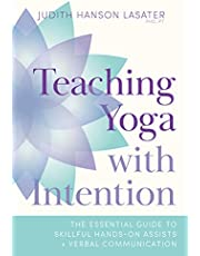 Teaching Yoga with Intention: The Essential Guide to Skillful Hands-On Assists and Verbal Communication