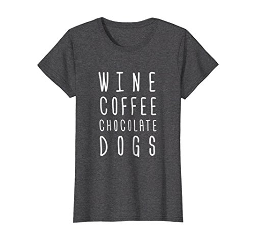 Womens Wine Coffee Chocolate Dogs Tshirt Funny Gift Mom Wife Womens Medium Dark Heather